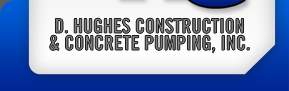D. Hughes Construction & Concrete Pumping, INC.